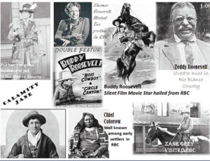 "On Sunday, April 12 Rio Blanco County Historical Society will present ""Colorful Characters of RBC,"" a fun character sketch of six colorful personalities who touched Rio Blanco County in days gone by: Teddy Roosevelt, Calamity Jane, Zane Grey, Eleanor Roosevelt, Chief Colorow and movie star, Buddy Roosevelt (Kenneth Sanderson). The luncheon is at 1 p.m. You are welcome to bring salad or dessert to share. RBCHS Board will provide cold cuts and homemade rolls. At 1:45 p.m. will be a brief business meeting, and from 2-3 p.m. will be an historical presentation. The venue will be the Old West Heritage Culture Center at 517 Park Ave. next door to the museum complex. Everyone is welcome."